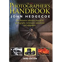 The New Photographers Handbook: A Complete Reference Manual of Photographic Techniques,Procedures and Equipment