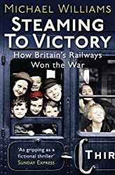 By Michael Williams Steaming to Victory: How Britain's Railways Won the War [Paperback]