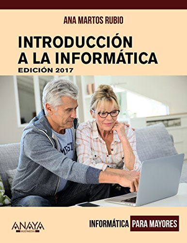 Introducción a la Informática. Edición 2017 (Informática Para Mayores)