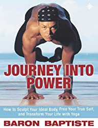 Journey Into Power: Sculpt Your Ideal Body, Free Your True Spirit and Transform Your Entire Life by Baron Baptiste (2002-05-20)