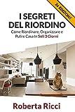 I Segreti Del Riordino: Come Riordinare, Organizzare E Pulire Casa in Soli 3 Giorni!