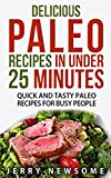 Delicious Paleo Recipes in Under 25 Minutes: Quick and Tasty Paleo Recipes for Busy People (Paleo For Beginners, Paleo Cookbook, Paleo Diet)