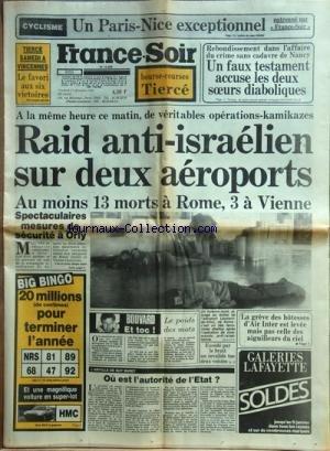 FRANCE SOIR [No 12869] du 27/12/1985 - RAID ANTI-ISRALIEN SUR 2 AEROPORTS A ROME ET A VIENNE -LE POIDS DES MOTS PAR BOUVARD -LES CONFLITS SOCIAUX -REBONDISSEMENT DANS L'AFFAIRE DU CRIME SANS CADAVRE DE NANCY - LES 2 SOEURS DIABOLIQUES -OU EST L'AUTORITE DE L'ETAT PAR BARET -LES SPORTS / CYCLISME par Collectif