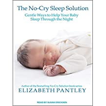 The No-Cry Sleep Solution: Gentle Ways to Help Your Baby Sleep Through the Night by Elizabeth Pantley (2015-05-19)