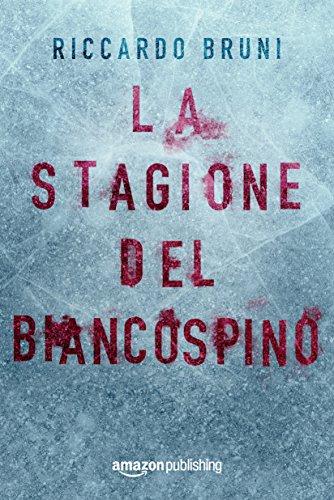 Riccardo Bruni, La stagione del biancospino, Amazon Publishing, USA, 2017