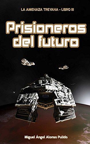 Prisioneros del Futuro (La amenaza treyana nº 3) por Miguel Ángel Alonso Pulido