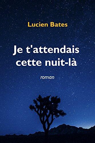 Je t'attendais cette nuit-là - Lucien Bates