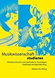 Musikwissenschaft studieren: Arbeitstechnische und methodische Grundlagen (Musikwissenschaften)