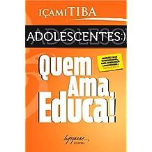 Adolescentes: Quem ama, educa! (Portuguese Edition)