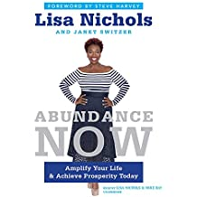 Abundance Now: Amplify Your Life and Achieve Prosperity Today