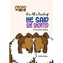 Frodo the Sheltie: It's All a Bunch of He Said, She Snorted: A Full Color Gallery (Frodo the Sheltie's Comic Strip Gallery Trilogy Book 2) (English Edition)