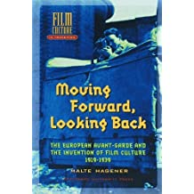 Moving Forward, Looking Back: The European Avant-garde and the Invention of Film Culture, 1919-1939 (Amsterdam University Press - Film Culture in Transition) by Malte Hagener (2007-09-15)