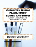 Chemistry Lesson Plans, Study Guides, and Notes: Lesson 1: Accuracy and Significant Figures: Volume 1 (Learning Chemistry)