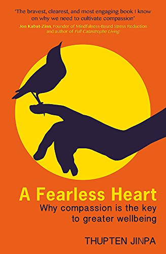 A Fearless Heart: Why Compassion is the Key to Greater Wellbeing (Piatkus Books)
