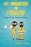 Libros Descargar en linea 50 Shades of Yellow Love in the Time of Ebola by Albert Yellow 2015 02 23 (PDF y EPUB) Espanol Gratis