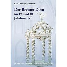 Der Bremer Dom im 17. und 18. Jahrhundert (Schriftenreihe des Landschaftsverbandes der ehemaligen Herzogtümer Bremen und Verden)