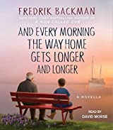 And Every Morning the Way Home Gets Longer and Longer by Fredrik Backman (2016-11-06)