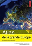 Atlas de la grande Europe : Economie, culture, politique