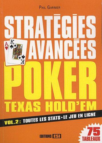 Stratégies avancées Poker Texas Hold'em : Volume 2, Toutes les stats, le jeu en ligne par Phil Garnier