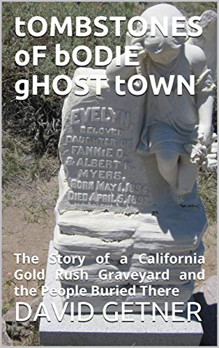 tOMBSTONES oF bODIE gHOST tOWN: The Story of a California Gold Rush Graveyard and the People Buried There (English Edition) (Ghosts Of California)