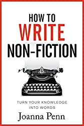 How To Write Non-Fiction: Turn Your Knowledge Into Words (Books for Writers Book 9)