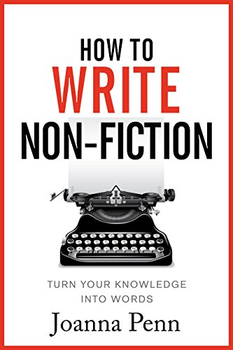 How To Write Non-Fiction: Turn Your Knowledge Into Words (Books for Writers Book 9) (English Edition) por Joanna Penn