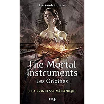 The Mortal Instruments, les origines - Tome 03: La princesse mécanique (3)