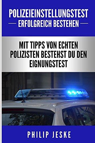 Polizei Einstellungstest erfolgreich bestehen: Mit Tipps von echten Polizisten bestehst du den Polizei Eignungstest