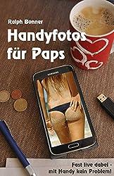 Handyfotos für Paps: Fast live dabei - mit Handy kein Problem!