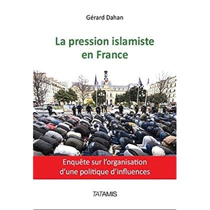 La pression islamiste en France: Enquête sur l'organisation d'une politique d'influences
