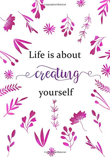Life Is about Creating Yourself: Lined Notebook A5 | Medium Decorative Journal with Date on Top | Floral Design Pink White
