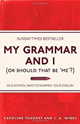 My Grammar and I (Or Should That Be 'Me'?): Old-School Ways to Sharpen Your English by Taggart, Caroline, Wines, J. A. (2011)