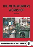The Metalworker's Workshop (Workshop Practice)