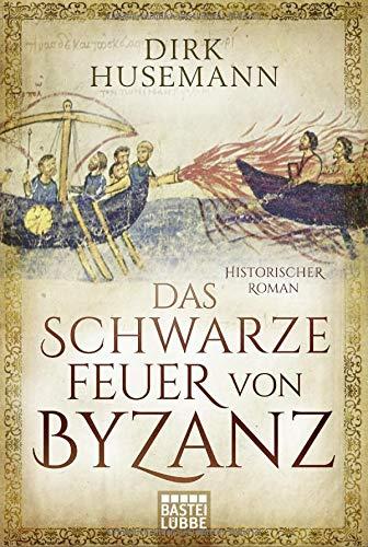 Das schwarze Feuer von Byzanz: Historischer Roman