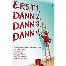 Erst 1, dann 2, dann 3, dann 4...: 24 Advents-Überraschungen von Cecelia Ahern, Peter James, Barbara Wood, Ralf Husmann und 20 anderen