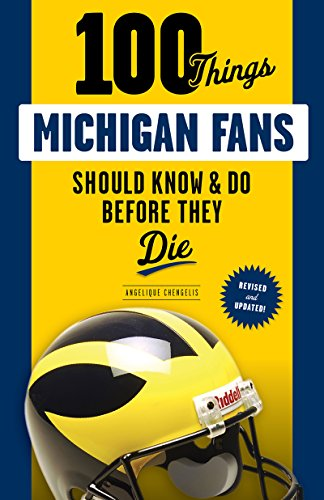 100 Things Michigan Fans Should Know & Do Before They Die (100 Things...Fans Should Know) (English Edition)