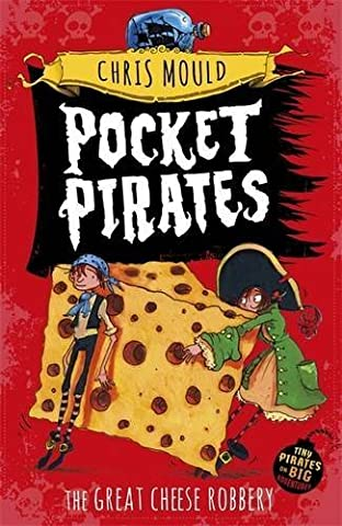 The Great Cheese Robbery: Book 1 (Pocket Pirates) by Chris Mould (2015-08-06)