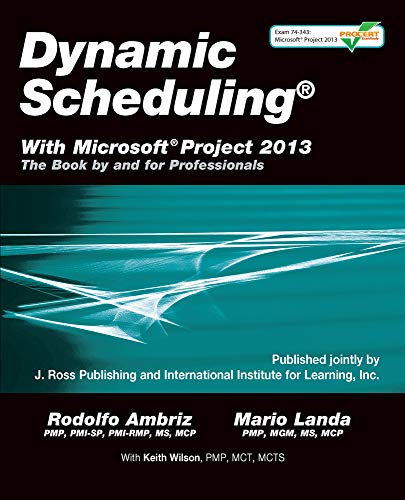 Dynamic Scheduling with Microsoft Project 2013: The Book by and for Professionals por Rodolfo Ambriz