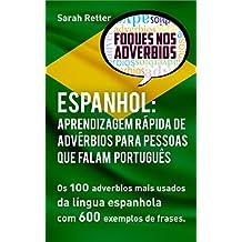 ESPANHOL: APRENDIZAGEM RÁPIDA DE ADVÉRBIOS PARA PESSOAS QUE FALAM PORTUGUÊS : Os 100 advérbios mais usados da língua espanhola com 600 exemplos de frases (Portuguese Edition)
