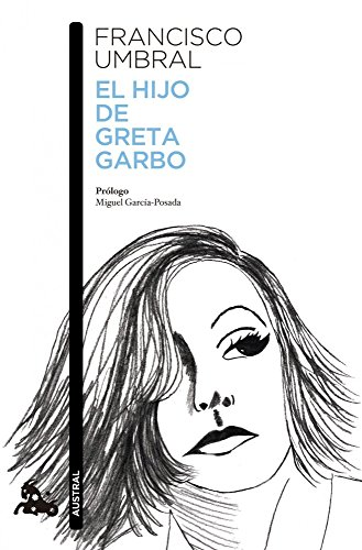El hijo de Greta Garbo (Narrativa) por Francisco Umbral