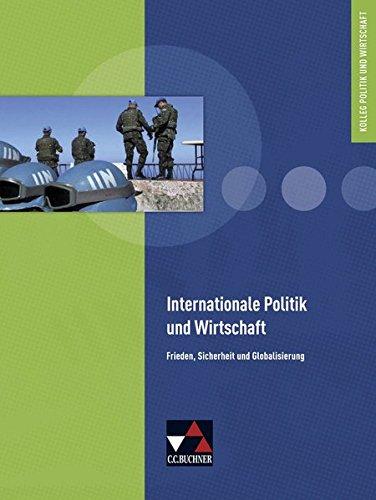 Kolleg Politik und Wirtschaft - neu / Unterrichtswerk für die Oberstufe: Kolleg Politik und Wirtschaft - neu / Internationale Politik und Wirtschaft: ... / Frieden, Sicherheit und Globalisierung