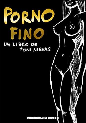 Porno fino: Un libro de Toni Nievas por Toni Nievas
