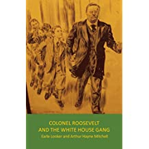 Colonel Roosevelt and the White House Gang
