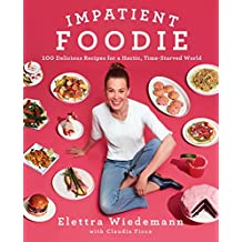 Impatient Foodie: 100 Delicious Recipes for a Hectic, Time-Starved World (English Edition)