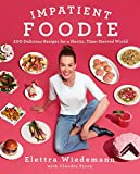 Impatient Foodie: 100 Delicious Recipes for a Hectic, Time-Starved World