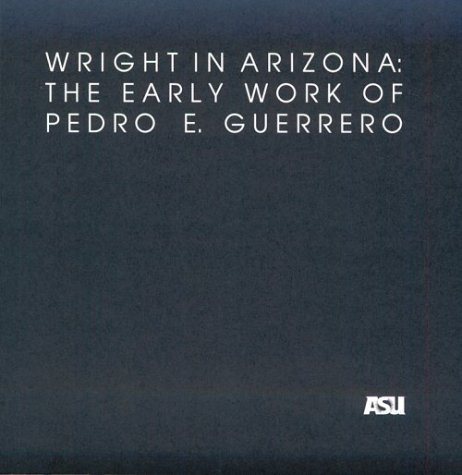 Wright in Arizona: The Early Work of Pedro E. Guerrero (School of Architecture Historical Publications) by Bernard Michael Boyle (1996-01-02)