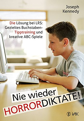 Nie wieder Horrordiktate!: Die Lösung bei LRS: Gezieltes Buchstaben-Tipptraining und kreative ABC-Spiele