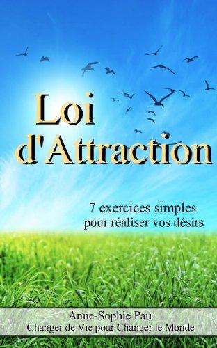 Loi d'attraction : 7 exercices simples pour réaliser vos désirs - Nouvelle édition ! + 3 exercices ! par Anne-Sophie Pau