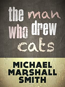 The Man Who Drew Cats by [Smith, Michael Marshall]