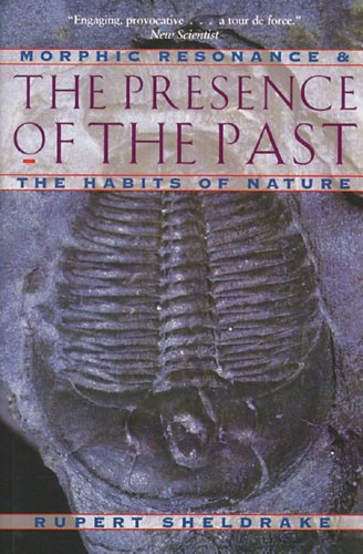 Presence of the Past: Morphic Resonance and the Habits of Nature por Rupert Sheldrake